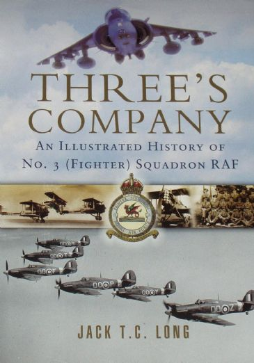 Three's Company - An Illustrated History of No.3 (Fighter) Squadron RAF, by Jack Long